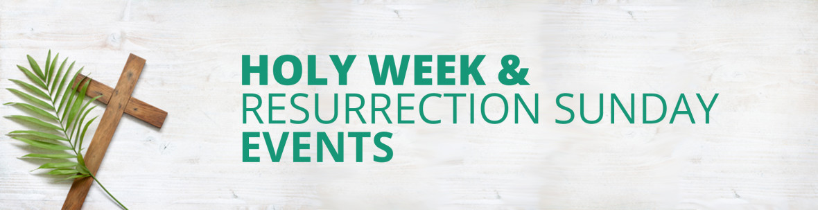 Holy Week & Resurrection Sunday Events